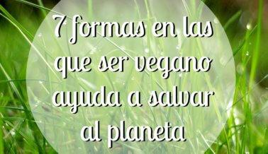 7 formas en las que ser vegano ayuda a salvar al planeta