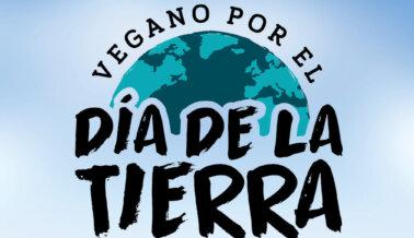 ¡Sé Vegano el Día de la Tierra! Valdrá un Mundo Para los Animales
